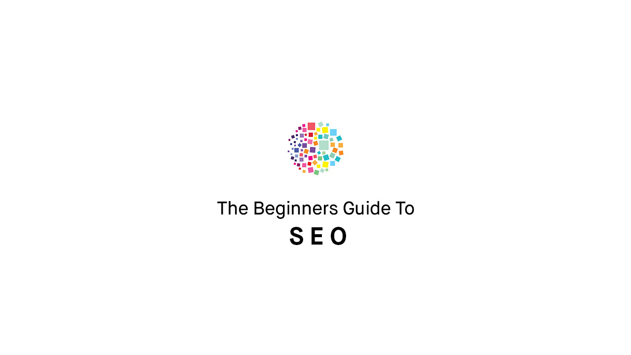 The Beginners Guide to SEO: What You Need To Know